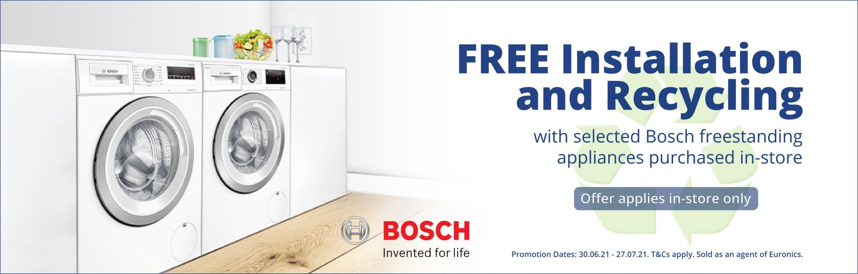 Free Installation & Recycling with selected Bosch freestanding products purchased in-store